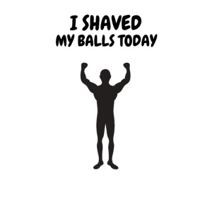 I SHAVED MY BALLS TODAY