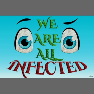 Poster - We are all infected -By- Tshirtchicetchoc
