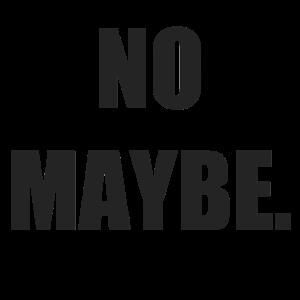 No maybe - kein vielleicht