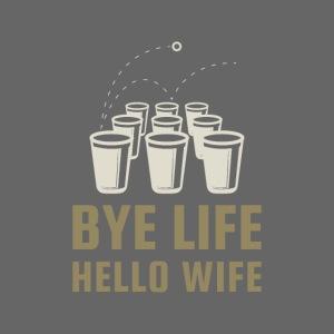 Bye Life Hello Wife