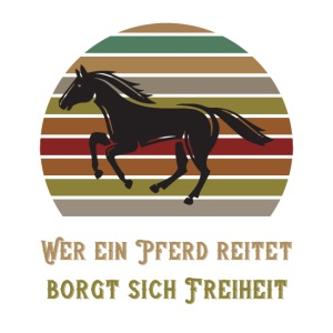 Wer ein Pferd reitet borgt sich Freiheit   Spruch