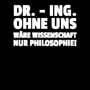 Dr. - Ing. Ohne Uns Wäre Wissenschaft Nur Philoso