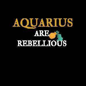 AQUARIUS ARE REBELLIOUS