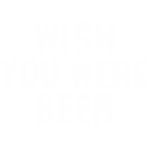 Wünscht du wärst´n Bier