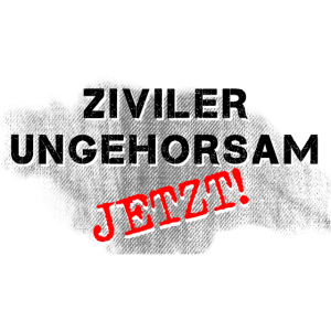 ZIVILER UNGEHORSAM PROTEST WIDERSTAND