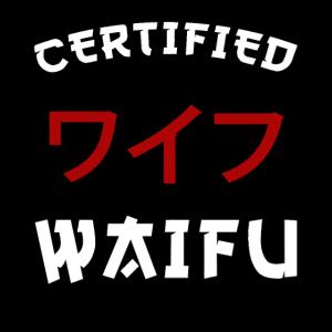 Certified Waifu
