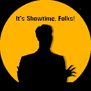 It's Showtime, Folks!