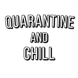 Quarantine and Chill   Stay Home Corona