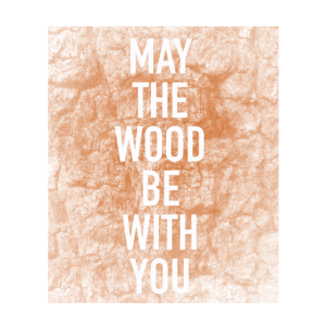 may the Wood be with you