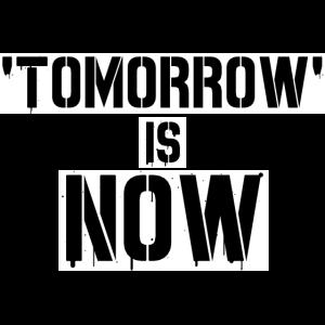 Tomorrow is Now Motivation Quote Zitat