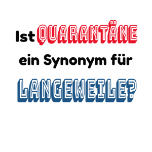 Quarantäne; Langeweile; Corona; Ausgangssperre