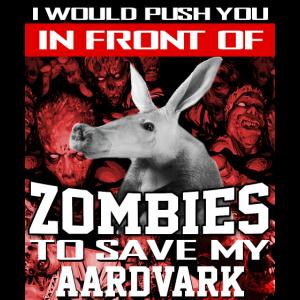 In Front Of Zombies To Save My Aardvark Erdferkel