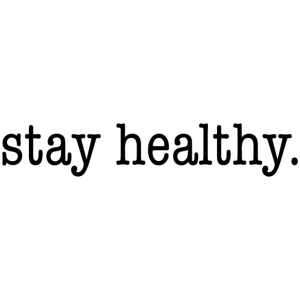 stay healthy.