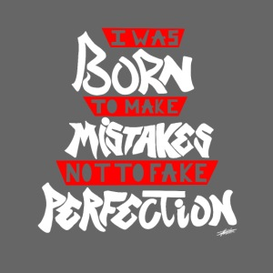 I Was Born To Make Mistakes Not To Fake Perfection