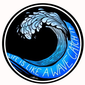 Life Is Like A Wave, Catch It