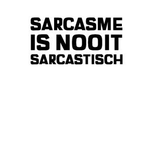 SARCASME IS NOOIT SARCASTISCH