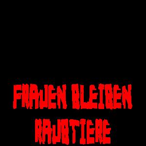 FRAUEN BLEIBEN RAUBTIERE