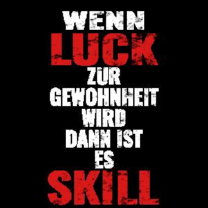 Wenn Luck zur Gewohnheit wird ist es Skill