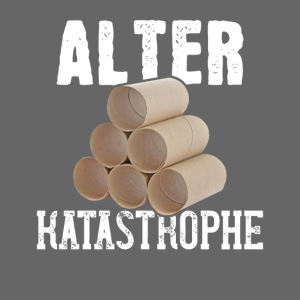 Alter Katastrophe Toilettenpapier | Spruch Lustig