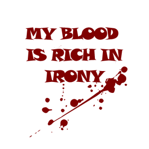 My Blood Is Rich In Irony T-Shirt