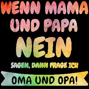 Wenn Mama und Papa NEIN sagen frage ich Oma & Opa!