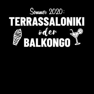 Sommer 2020 Terassoloniki oder Balkongo?
