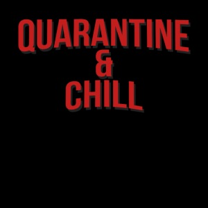 Quarantine & Chill Corona Virus COVID-19