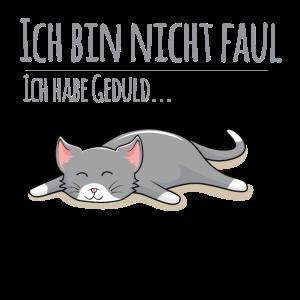 Katze sagt Ich bin nicht faul ich habe Geduld