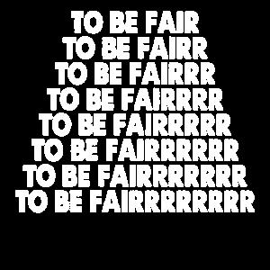 um fair zu sein
