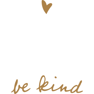 In A World Where You Can Be Anything Be Kind.