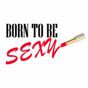 Born to be Sexy