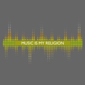The music is my religion