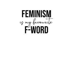 FEMINISM IS MY FAVOURITE F-WORD - Feminismus cool