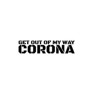 Get out of my way, Corona !