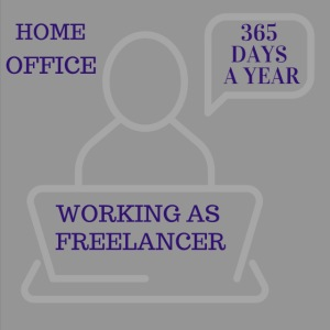 Freelancer working in Home Office 365 days a year