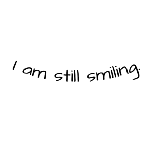 I am still smiling