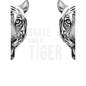 Always be brave like a Tiger