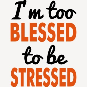 I'M M TOO BLESSED TO BE STRESSED MASK