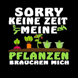 Sorry keine Zeit meine Pflanzen brauchen mich!