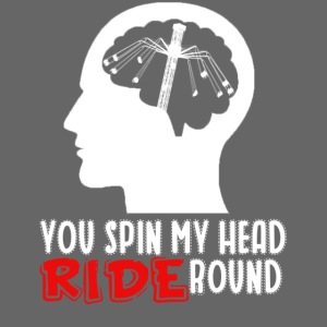 You spin my Head RIDE Round - ParkTube Shirt