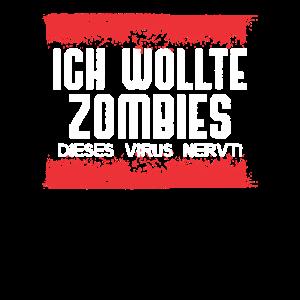 Ich wollte Zombies Dieses Virus nervt