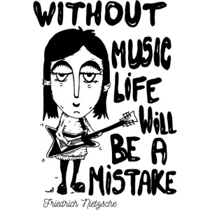 without music life will be a mistake