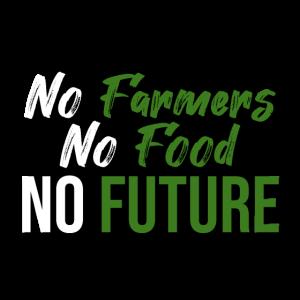 No Farmers No Food No Future