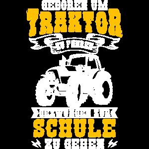 Zum Traktor fahren geboren Zur Schule gezwungen