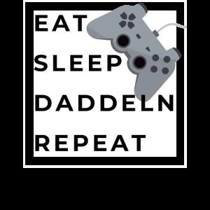 Eat Sleep Daddeln Repeat. Gaming Shirt