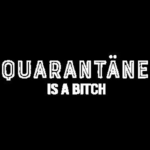 Quarantäne is a bitch