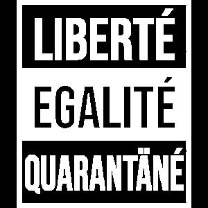 Liberte Egalite Quarantäne - Spruch Freiheit