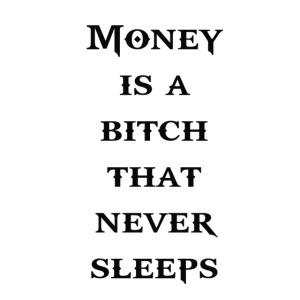 Moneyis a bitch