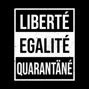 Freiheit Gleichheit Quarantäne - Lustiger Spruch