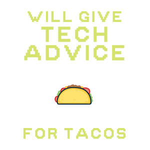 Will Give Tech Advice For Tacos Für Programmierer